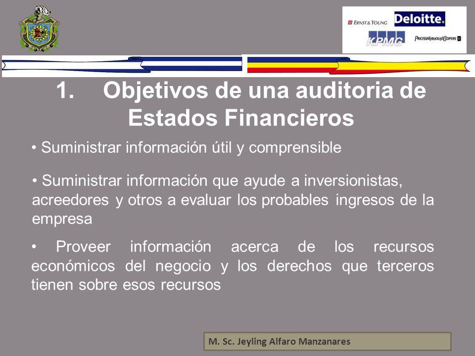 1.Objetivos de una auditoria de Estados Financieros M. Sc. Jeyling Alfaro Manzanares Suministrar información útil y comprensible Suministrar informaci