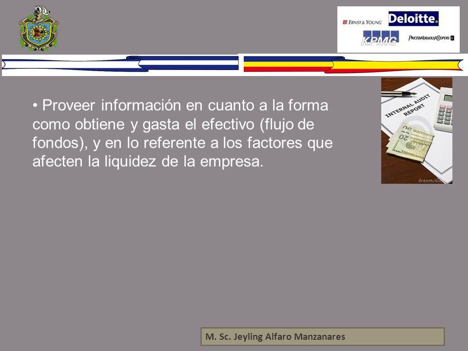 M. Sc. Jeyling Alfaro Manzanares Proveer información en cuanto a la forma como obtiene y gasta el efectivo (flujo de fondos), y en lo referente a los