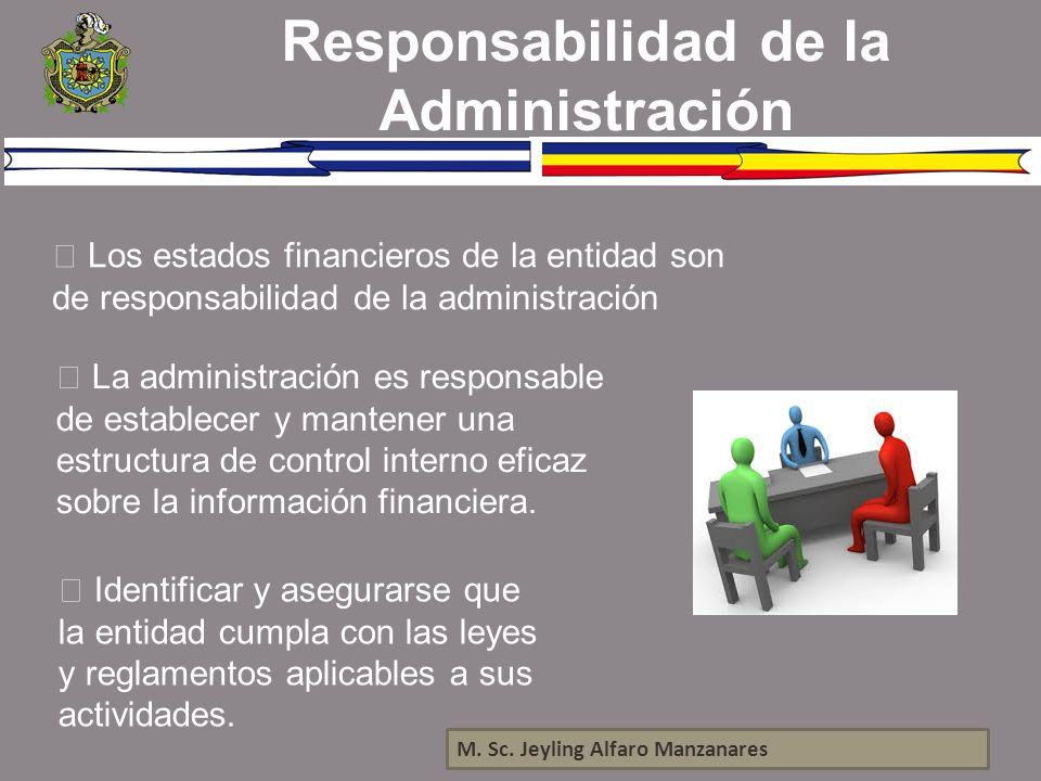 M. Sc. Jeyling Alfaro Manzanares Responsabilidad de la Administración Los estados financieros de la entidad son de responsabilidad de la administració