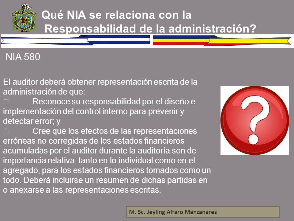 M. Sc. Jeyling Alfaro Manzanares Qué NIA se relaciona con la Responsabilidad de la administración? NIA 580 El auditor deberá obtener representación es