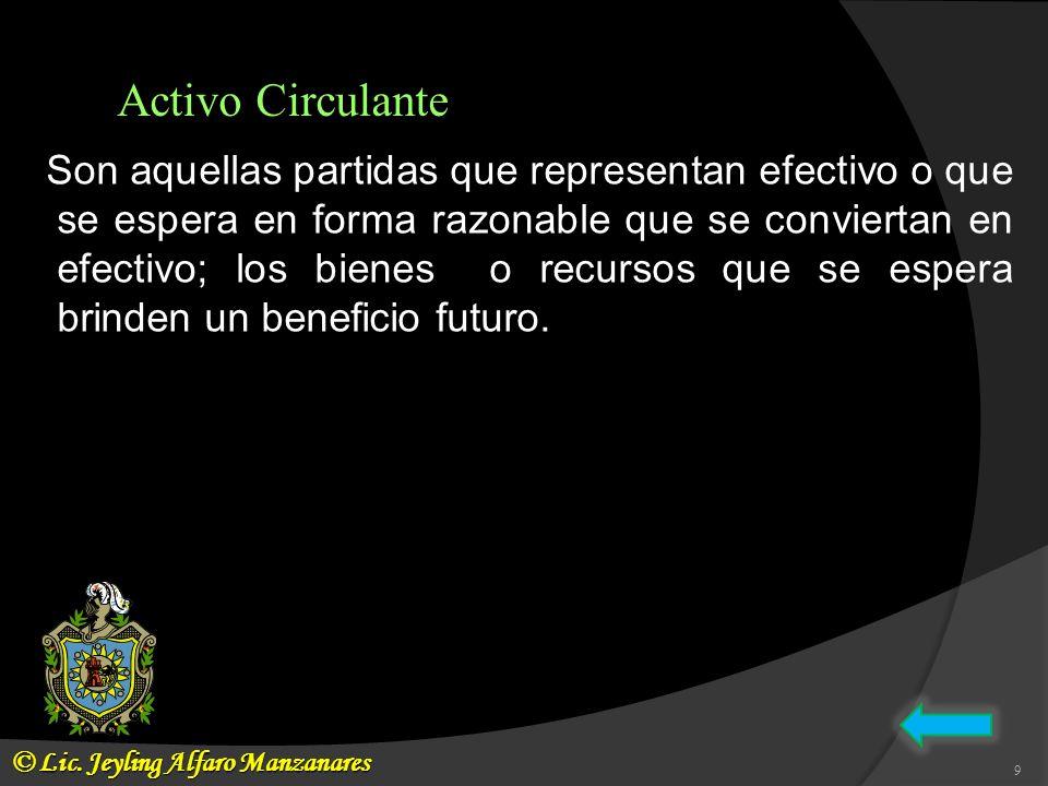Activo Circulante Son aquellas partidas que representan efectivo o que se espera en forma razonable que se conviertan en efectivo; los bienes o recurs