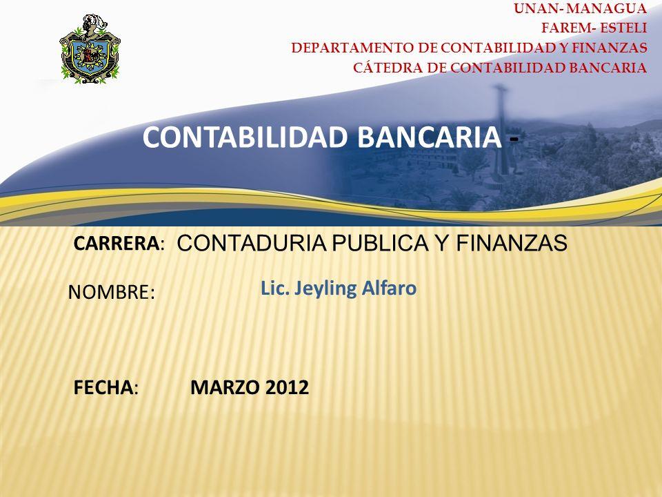 CARRERA: NOMBRE: CONTABILIDAD BANCARIA - FECHA: CONTADURIA PUBLICA Y FINANZAS Lic.