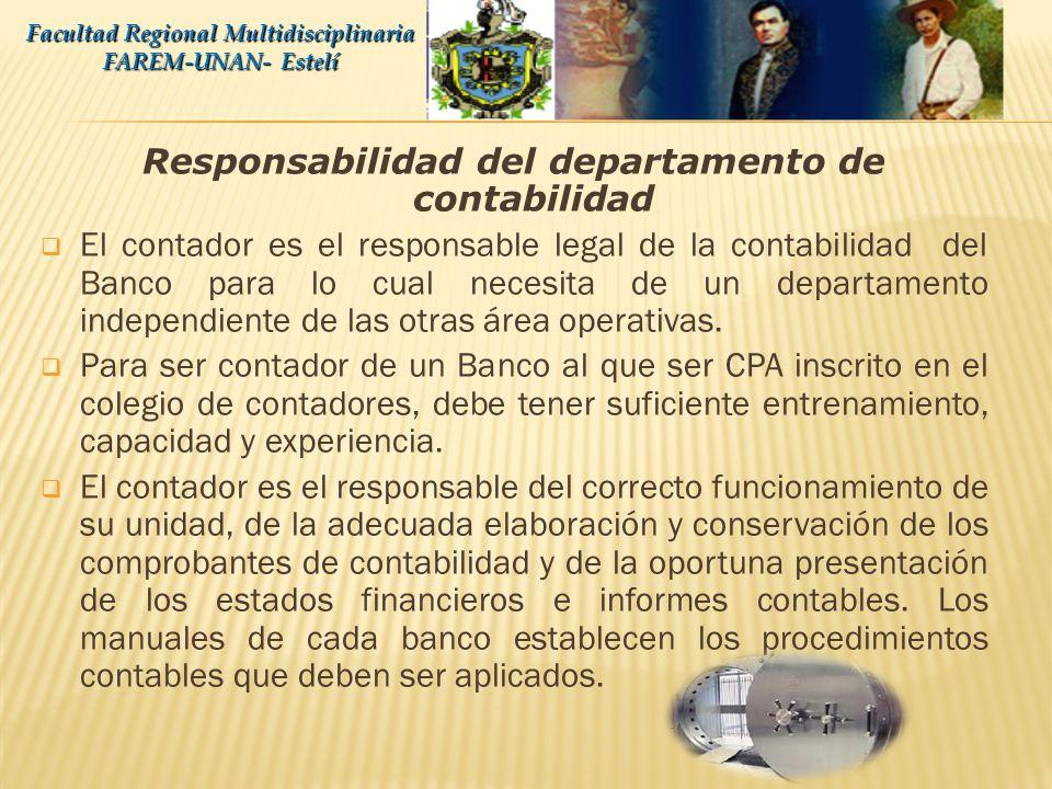 Responsabilidad del departamento de contabilidad El contador es el responsable legal de la contabilidad del Banco para lo cual necesita de un departamento independiente de las otras área operativas.