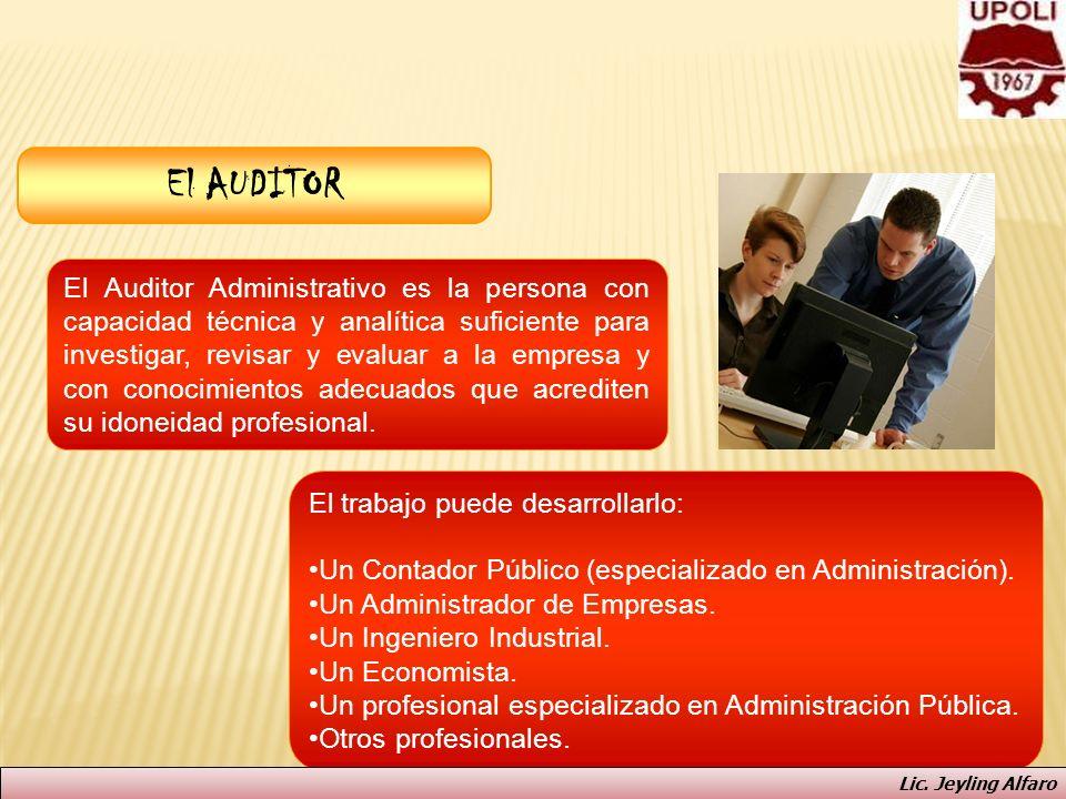 El AUDITOR El Auditor Administrativo es la persona con capacidad técnica y analítica suficiente para investigar, revisar y evaluar a la empresa y con