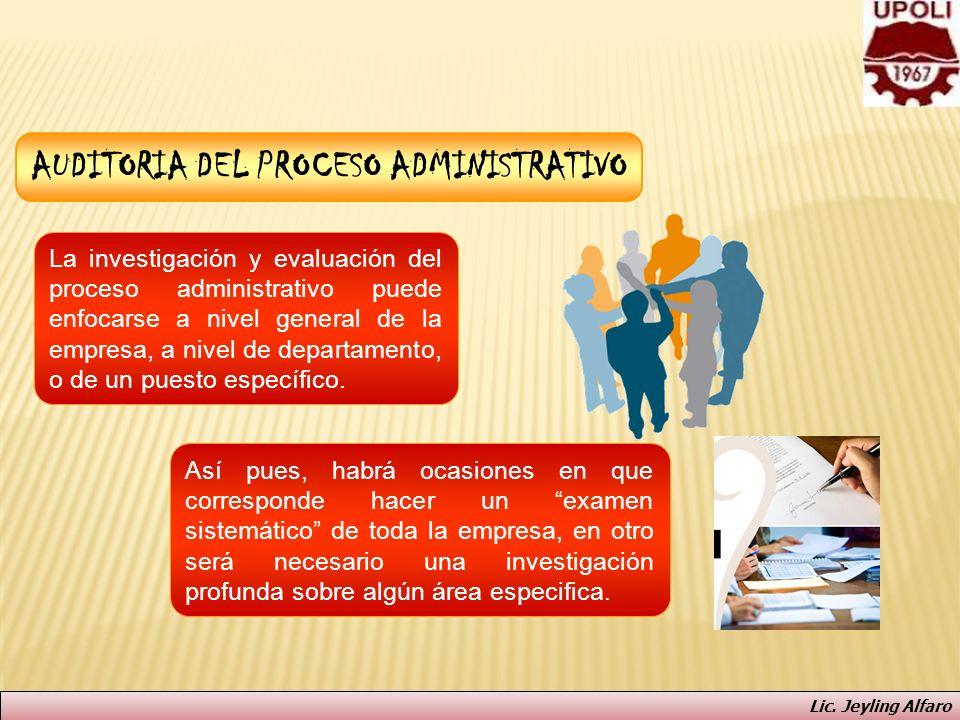 AUDITORIA DEL PROCESO ADMINISTRATIVO La investigación y evaluación del proceso administrativo puede enfocarse a nivel general de la empresa, a nivel d