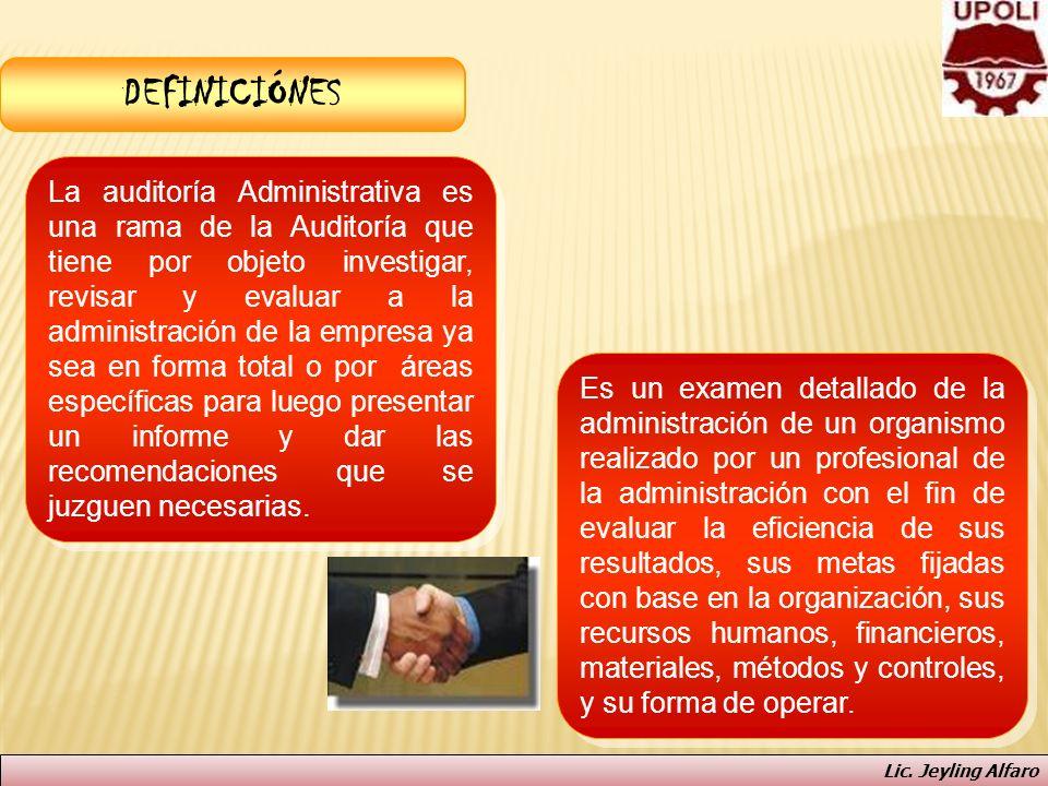 DEFINICIÓNES La auditoría Administrativa es una rama de la Auditoría que tiene por objeto investigar, revisar y evaluar a la administración de la empr