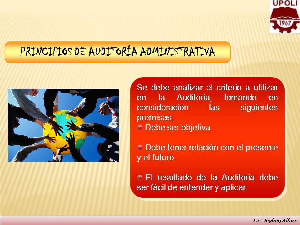 PRINCIPIOS DE AUDITORÍA ADMINISTRATIVA Se debe analizar el criterio a utilizar en la Auditoria, tomando en consideración las siguientes premisas: Debe