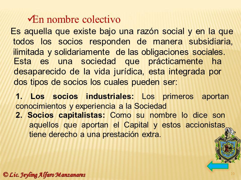 En nombre colectivo Es aquella que existe bajo una razón social y en la que todos los socios responden de manera subsidiaria, ilimitada y solidariamen