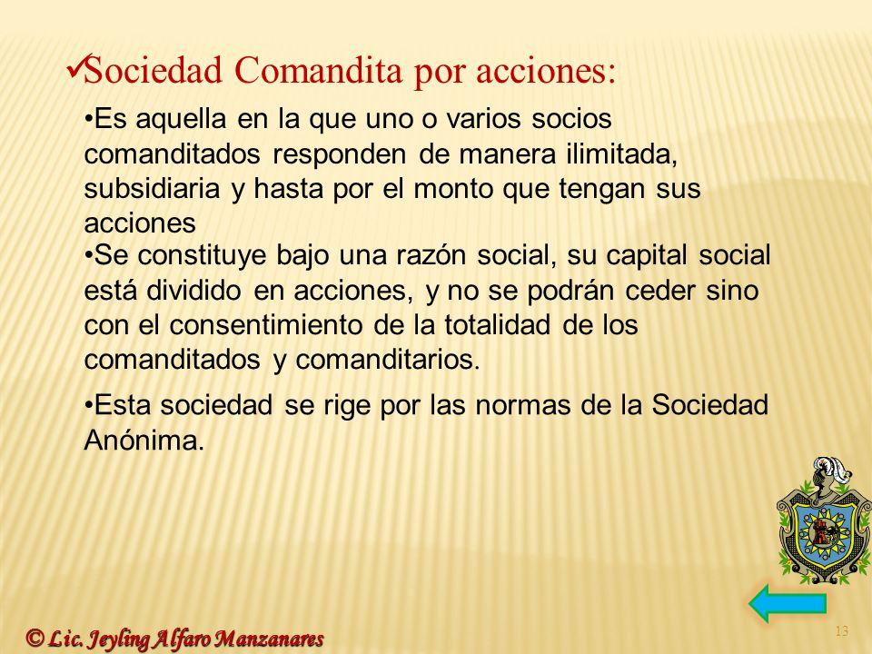 13 Sociedad Comandita por acciones: Es aquella en la que uno o varios socios comanditados responden de manera ilimitada, subsidiaria y hasta por el mo