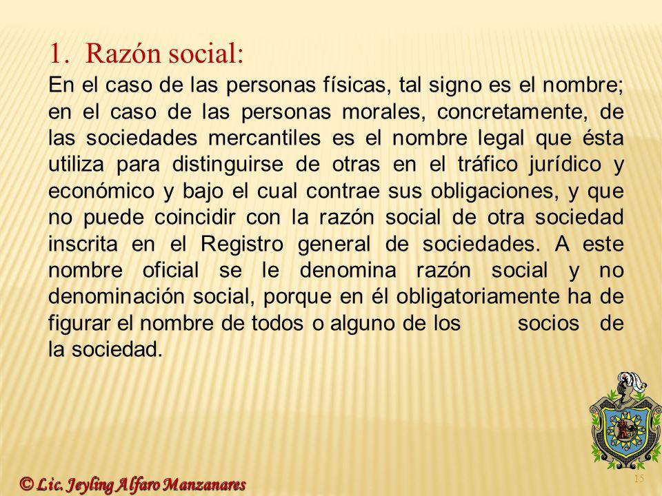 15 1.Razón social: En el caso de las personas físicas, tal signo es el nombre; en el caso de las personas morales, concretamente, de las sociedades me