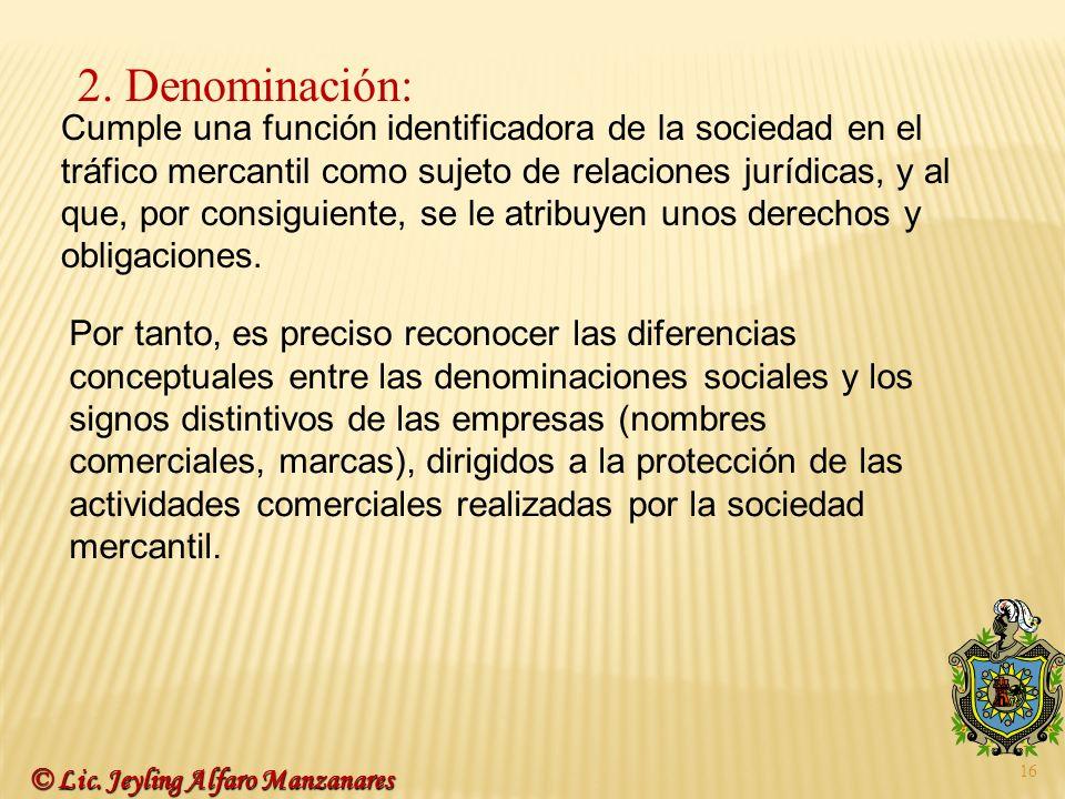 16 2. Denominación: Cumple una función identificadora de la sociedad en el tráfico mercantil como sujeto de relaciones jurídicas, y al que, por consig