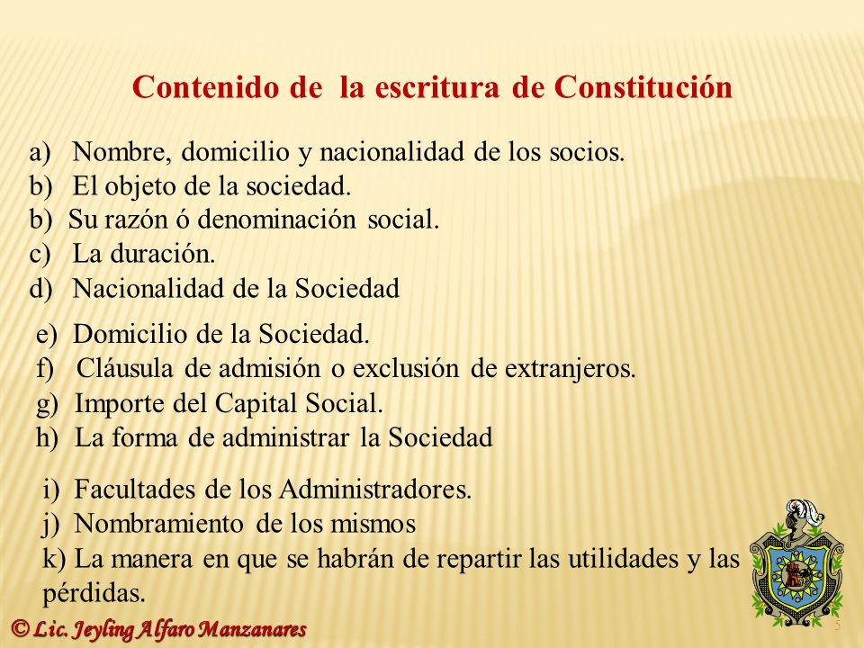 Contenido de la escritura de Constitución b) Su razón ó denominación social. c)La duración. d)Nacionalidad de la Sociedad e) Domicilio de la Sociedad.