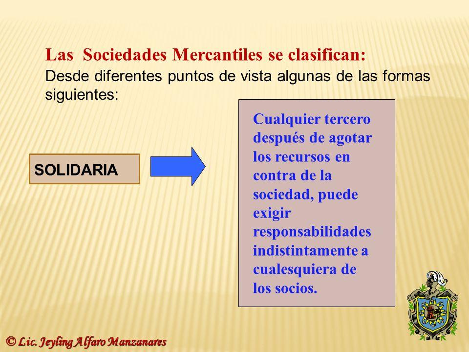 Las Sociedades Mercantiles se clasifican: Desde diferentes puntos de vista algunas de las formas siguientes: SOLIDARIA Cualquier tercero después de ag