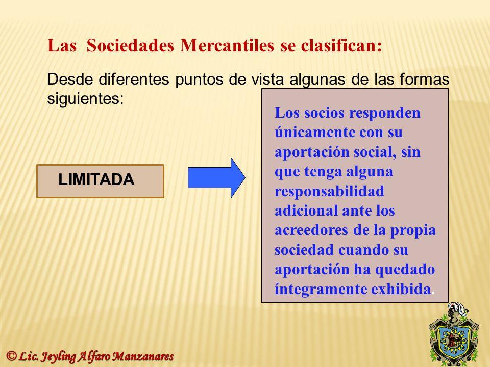 7 Las Sociedades Mercantiles se clasifican: Desde diferentes puntos de vista algunas de las formas siguientes: LIMITADA Los socios responden únicament