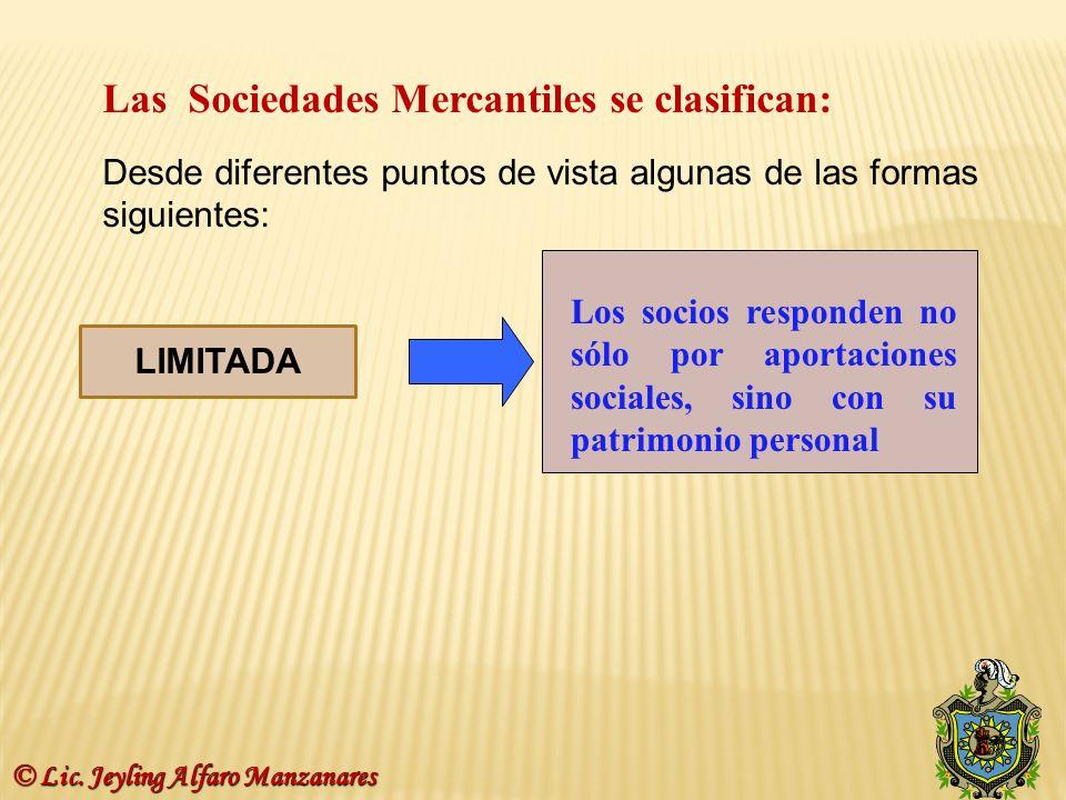 8 Las Sociedades Mercantiles se clasifican: Desde diferentes puntos de vista algunas de las formas siguientes: LIMITADA Los socios responden no sólo p