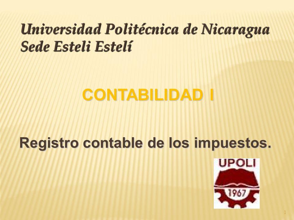 CONTABILIDAD I Registro contable de los impuestos. Universidad Politécnica de Nicaragua Sede Esteli Estelí 1