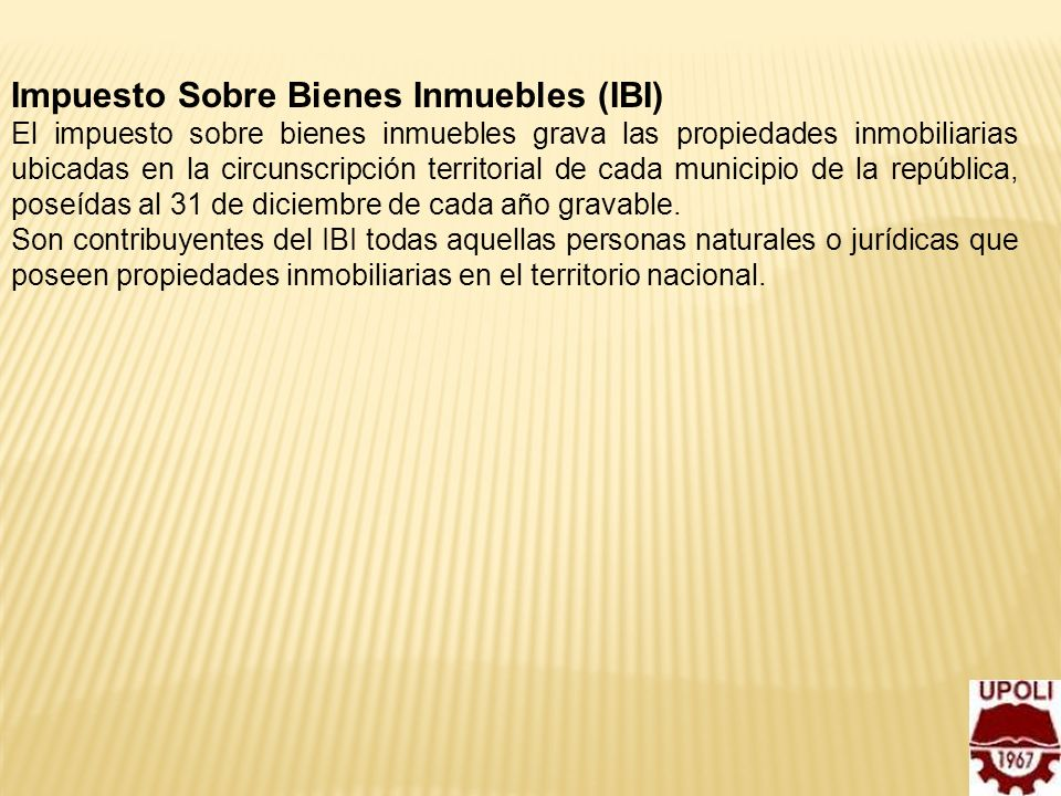 9 Impuesto Sobre Bienes Inmuebles (IBI) El impuesto sobre bienes inmuebles grava las propiedades inmobiliarias ubicadas en la circunscripción territor