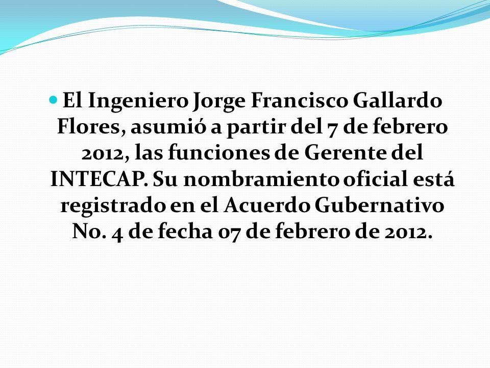 El Ingeniero Jorge Francisco Gallardo Flores, asumió a partir del 7 de febrero 2012, las funciones de Gerente del INTECAP. Su nombramiento oficial est