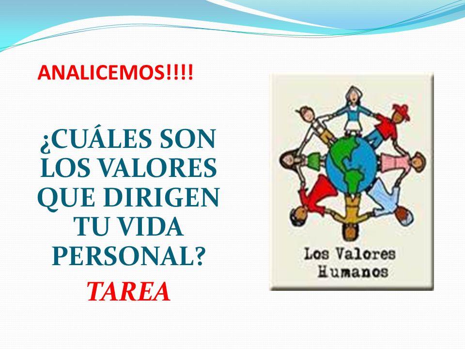 ANALICEMOS!!!! ¿CUÁLES SON LOS VALORES QUE DIRIGEN TU VIDA PERSONAL? TAREA