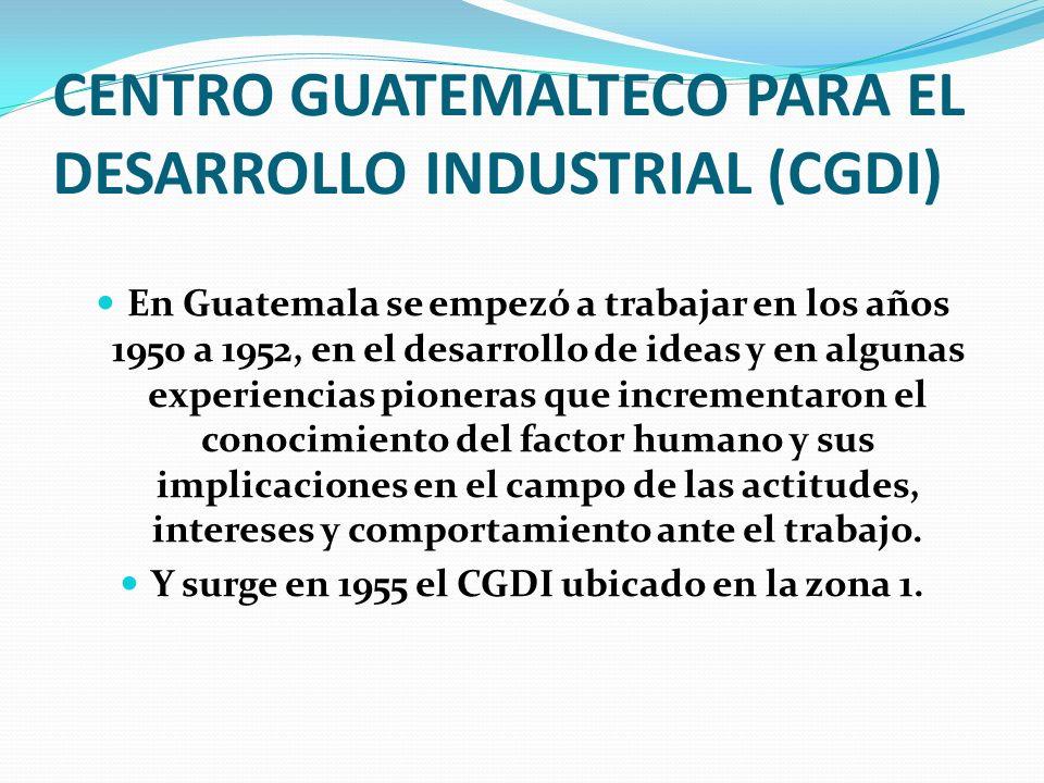 CENTRO GUATEMALTECO PARA EL DESARROLLO INDUSTRIAL (CGDI) En Guatemala se empezó a trabajar en los años 1950 a 1952, en el desarrollo de ideas y en alg