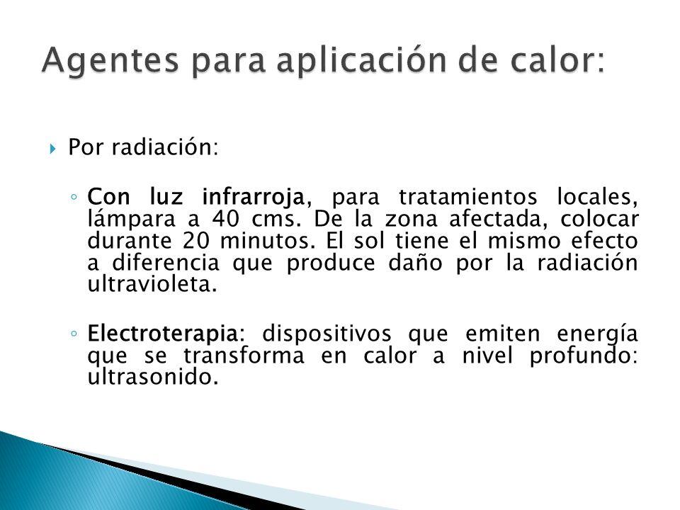 Por radiación: Con luz infrarroja, para tratamientos locales, lámpara a 40 cms. De la zona afectada, colocar durante 20 minutos. El sol tiene el mismo