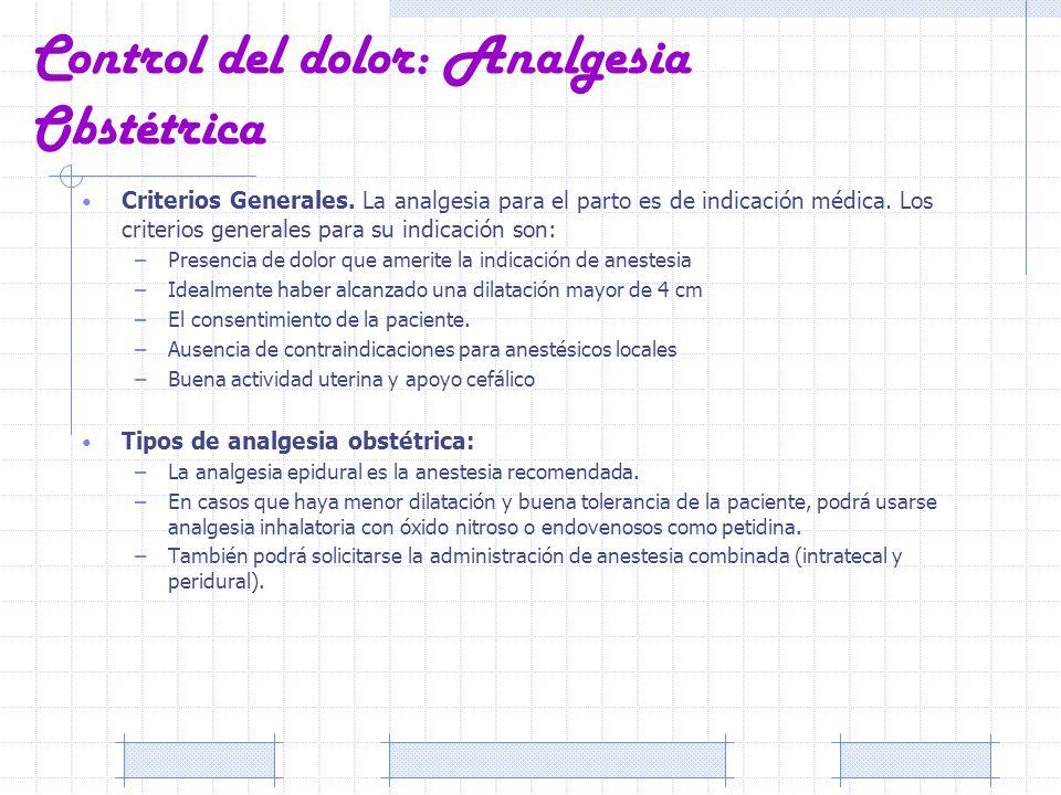 Control del dolor: Analgesia Obstétrica Criterios Generales. La analgesia para el parto es de indicación médica. Los criterios generales para su indic