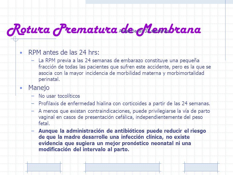 Rotura Prematura de Membrana RPM antes de las 24 hrs: –La RPM previa a las 24 semanas de embarazo constituye una pequeña fracción de todas las pacient