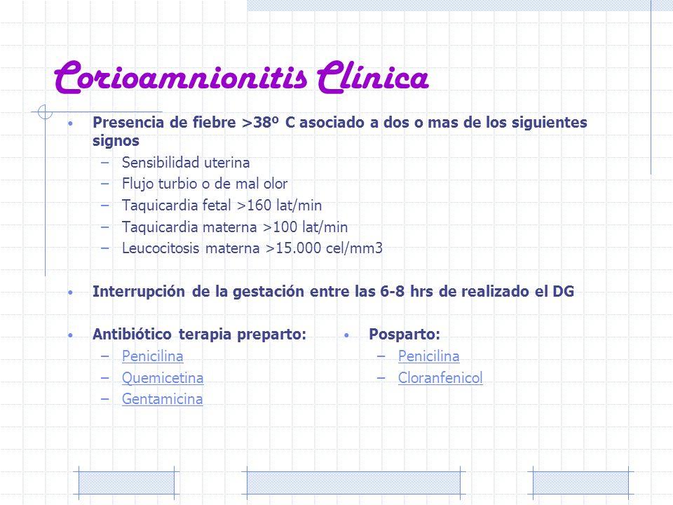 Corioamnionitis Clínica Presencia de fiebre >38º C asociado a dos o mas de los siguientes signos –Sensibilidad uterina –Flujo turbio o de mal olor –Ta