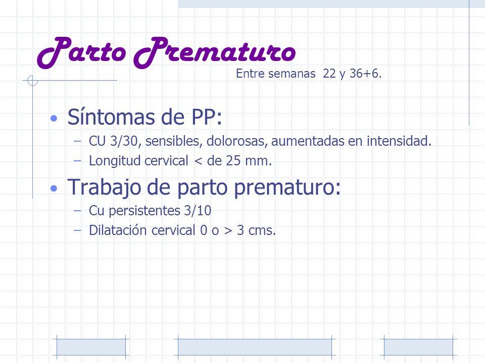 Parto Prematuro Síntomas de PP: –CU 3/30, sensibles, dolorosas, aumentadas en intensidad. –Longitud cervical < de 25 mm. Trabajo de parto prematuro: –