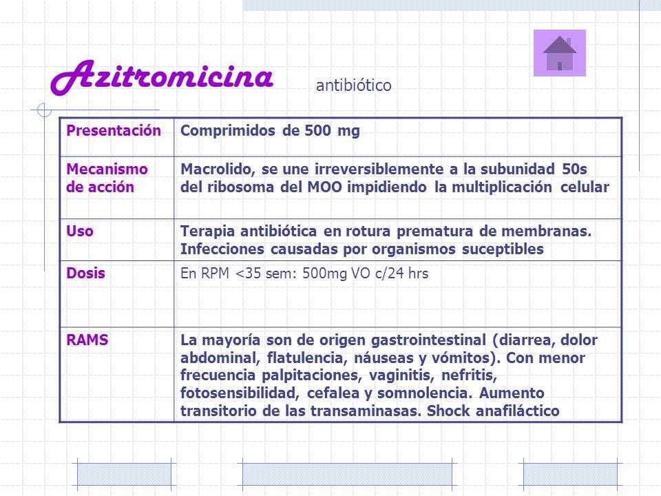 Azitromicina PresentaciónComprimidos de 500 mg Mecanismo de acción Macrolido, se une irreversiblemente a la subunidad 50s del ribosoma del MOO impidie