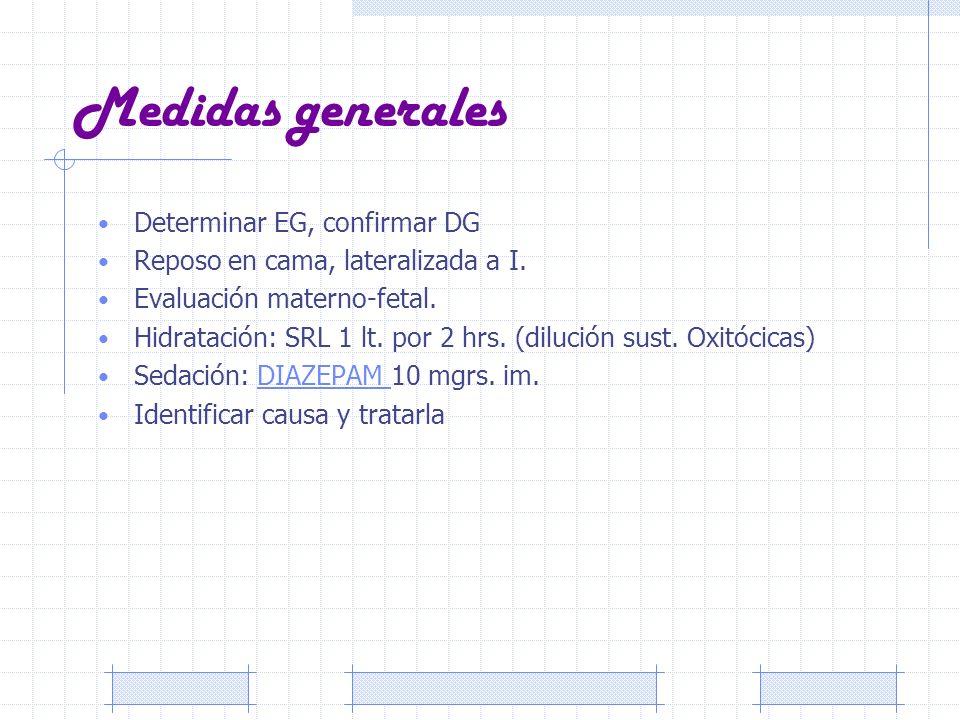 Medidas generales Determinar EG, confirmar DG Reposo en cama, lateralizada a I. Evaluación materno-fetal. Hidratación: SRL 1 lt. por 2 hrs. (dilución