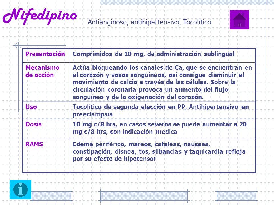 Nifedipino PresentaciónComprimidos de 10 mg, de administración sublingual Mecanismo de acción Actúa bloqueando los canales de Ca, que se encuentran en