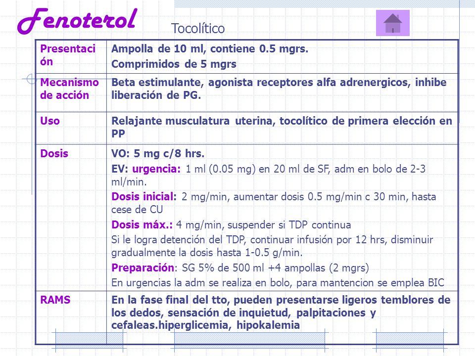 Fenoterol Tocolítico Presentaci ón Ampolla de 10 ml, contiene 0.5 mgrs. Comprimidos de 5 mgrs Mecanismo de acción Beta estimulante, agonista receptore