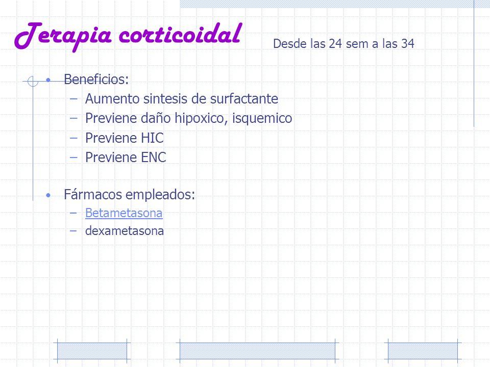 Terapia corticoidal Beneficios: –Aumento sintesis de surfactante –Previene daño hipoxico, isquemico –Previene HIC –Previene ENC Fármacos empleados: –B