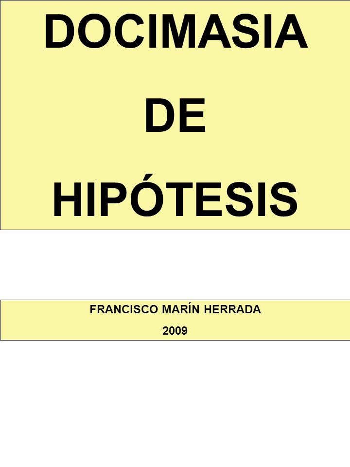 DOCIMASIA DE HIPÓTESIS FRANCISCO MARÍN HERRADA 2009