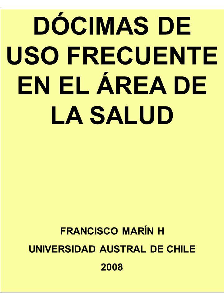 DÓCIMAS DE USO FRECUENTE EN EL ÁREA DE LA SALUD FRANCISCO MARÍN H UNIVERSIDAD AUSTRAL DE CHILE 2008
