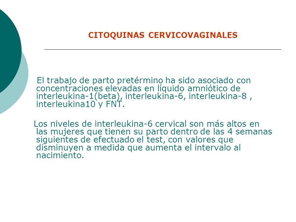 CITOQUINAS CERVICOVAGINALES El trabajo de parto pretérmino ha sido asociado con concentraciones elevadas en líquido amniótico de interleukina-1(beta),