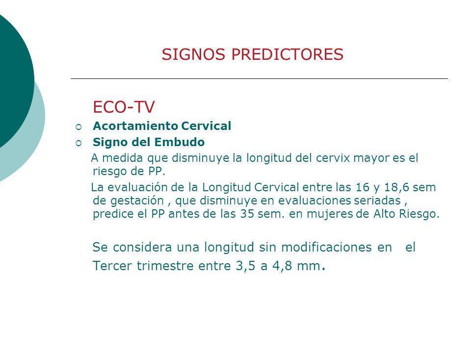 SIGNOS PREDICTORES ECO-TV Acortamiento Cervical Signo del Embudo A medida que disminuye la longitud del cervix mayor es el riesgo de PP. La evaluación