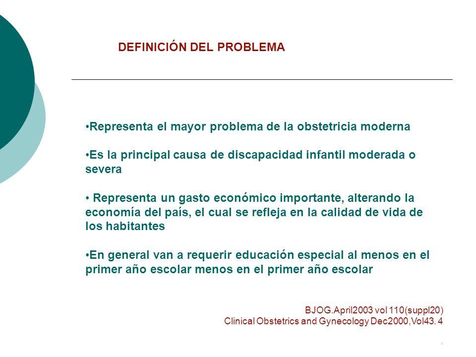 Representa el mayor problema de la obstetricia moderna Es la principal causa de discapacidad infantil moderada o severa Representa un gasto económico