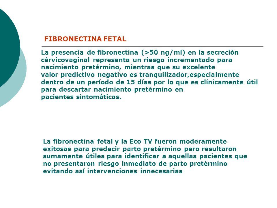 FIBRONECTINA FETAL La presencia de fibronectina (>50 ng/ml) en la secreción cérvicovaginal representa un riesgo incrementado para nacimiento pretérmin