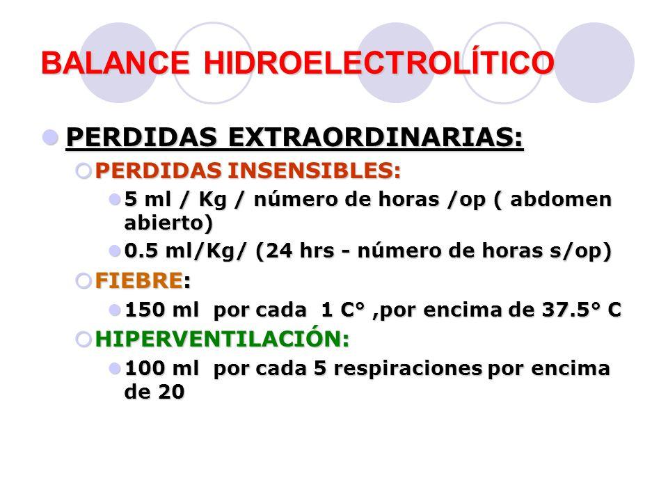 BALANCE HIDROELECTROLÍTICO PERDIDAS EXTRAORDINARIAS: PERDIDAS EXTRAORDINARIAS: PERDIDAS INSENSIBLES: PERDIDAS INSENSIBLES: 5 ml / Kg / número de horas