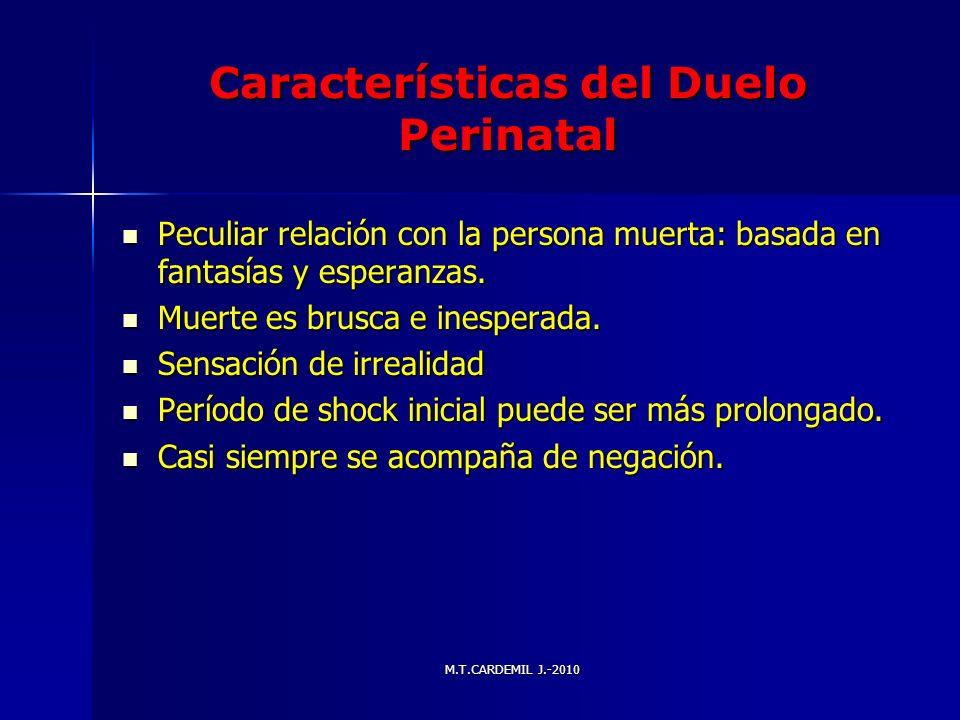 M.T.CARDEMIL J.-2010 Características del Duelo Perinatal Peculiar relación con la persona muerta: basada en fantasías y esperanzas. Peculiar relación