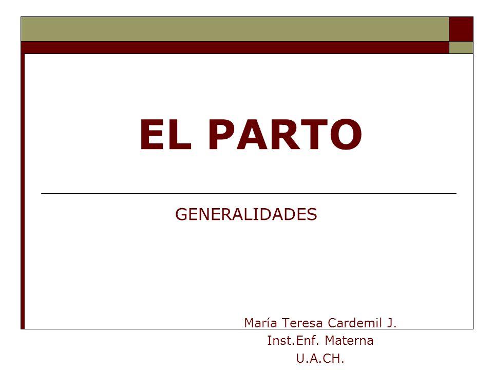 EL PARTO María Teresa Cardemil J. Inst.Enf. Materna U.A.CH. GENERALIDADES