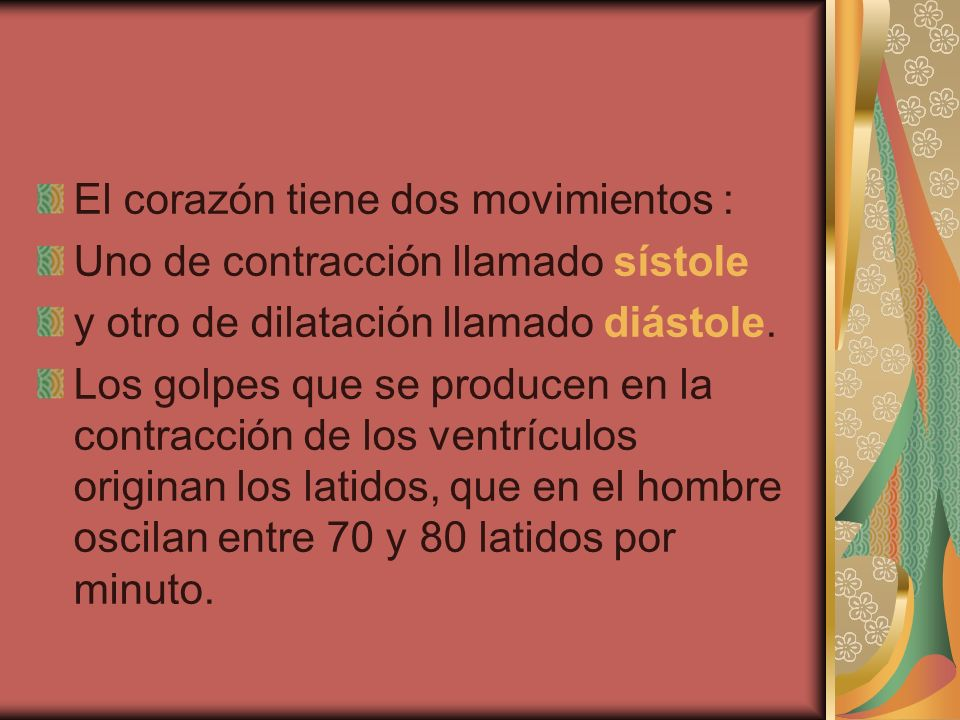 El corazón tiene dos movimientos : Uno de contracción llamado sístole y otro de dilatación llamado diástole. Los golpes que se producen en la contracc