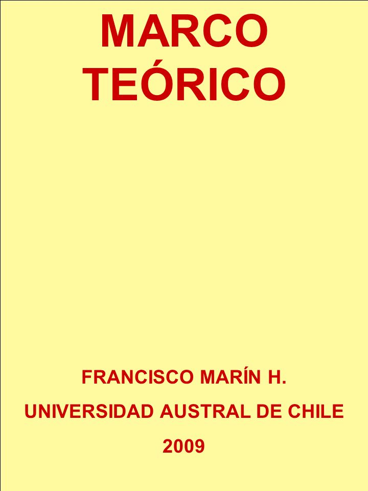 MARCO TEÓRICO FRANCISCO MARÍN H. UNIVERSIDAD AUSTRAL DE CHILE 2009