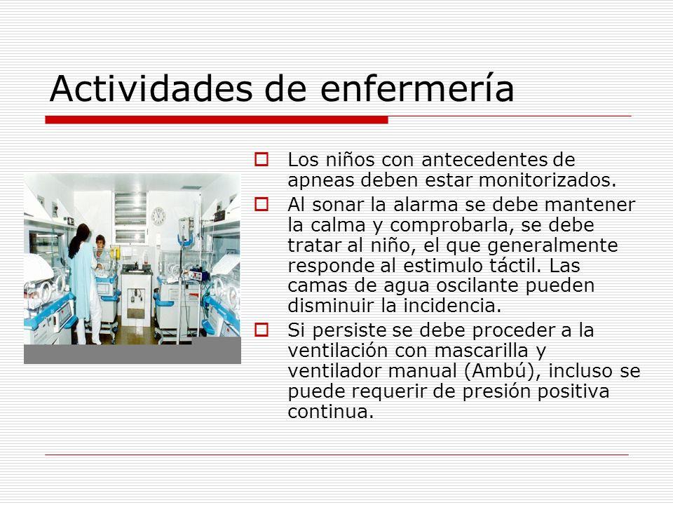 Actividades de enfermería Los niños con antecedentes de apneas deben estar monitorizados. Al sonar la alarma se debe mantener la calma y comprobarla,