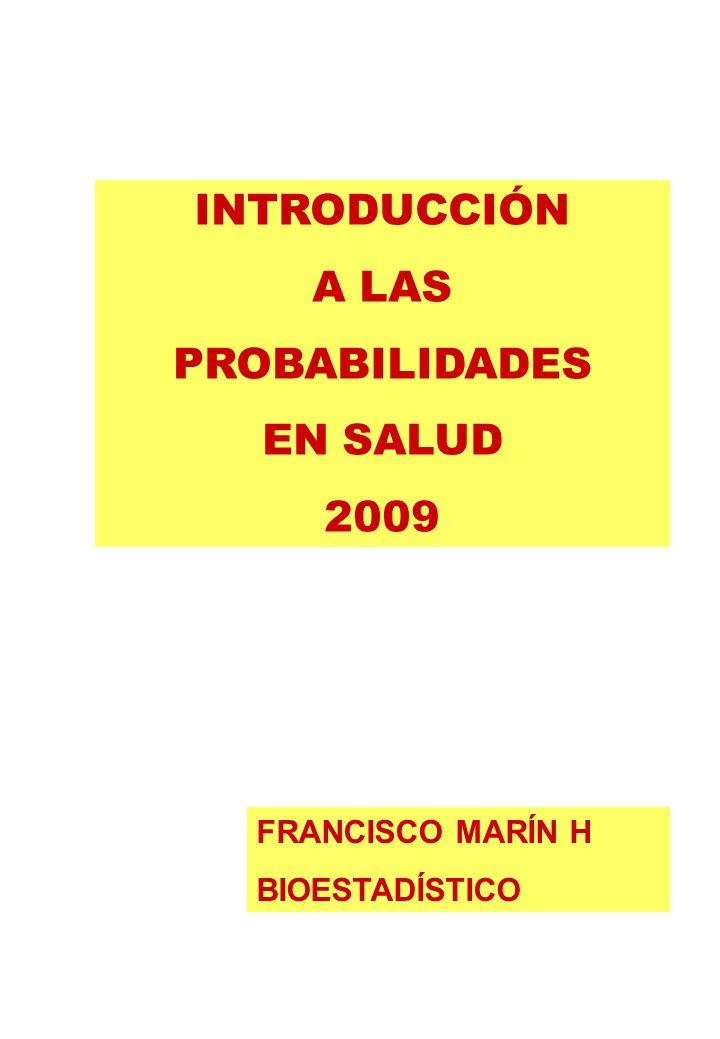 INTRODUCCIÓN A LAS PROBABILIDADES EN SALUD 2009 FRANCISCO MARÍN H BIOESTADÍSTICO