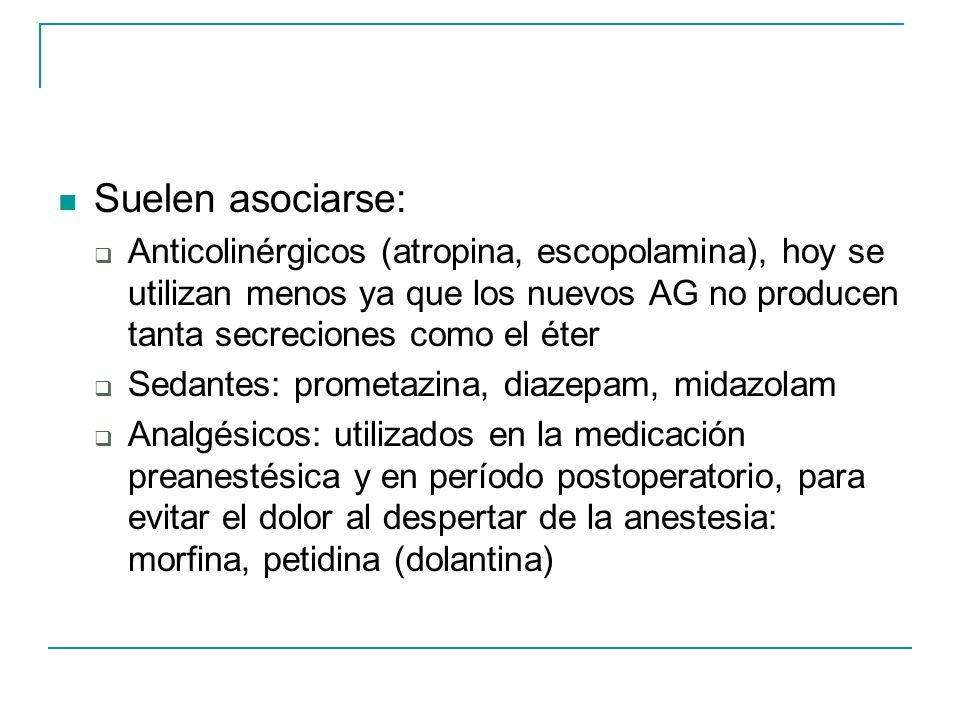 Suelen asociarse: Anticolinérgicos (atropina, escopolamina), hoy se utilizan menos ya que los nuevos AG no producen tanta secreciones como el éter Sed