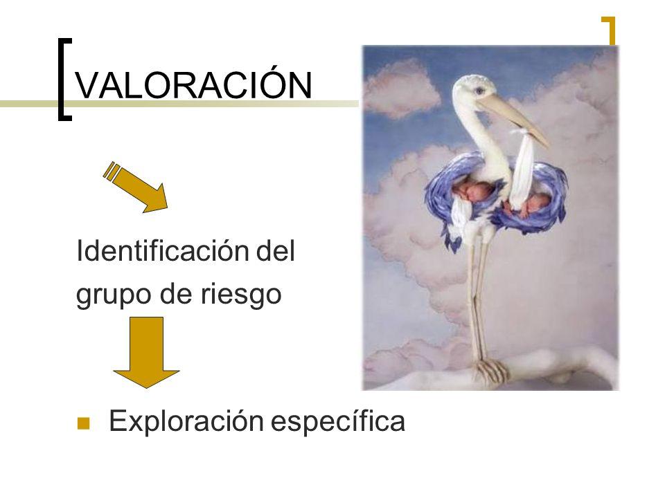 VALORACIÓN Identificación del grupo de riesgo Exploración específica