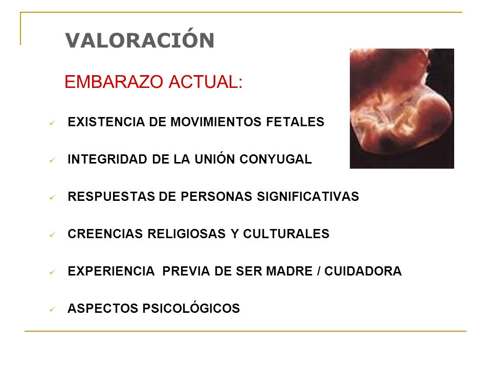 VALORACIÓN EMBARAZO ACTUAL: EXISTENCIA DE MOVIMIENTOS FETALES INTEGRIDAD DE LA UNIÓN CONYUGAL RESPUESTAS DE PERSONAS SIGNIFICATIVAS CREENCIAS RELIGIOS